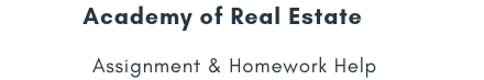 Academy of Real Estate Assignment &Homework Help